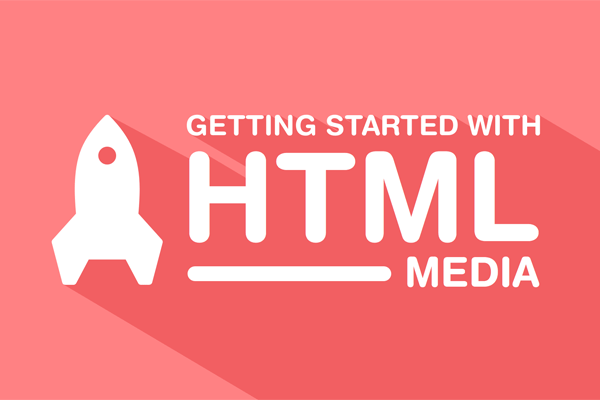 Getting Started with HTML Media